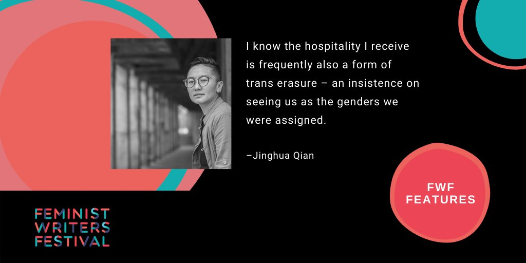 Image with Feminist Writers Festival logo and pullquote 'I know the hospitality I receive is frequently also a form of trans erasure - an insistence on seeing us as the genders we were assigned. - Jinghua Qian'